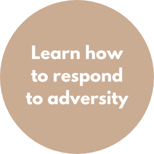 Learn how to respond to adversity