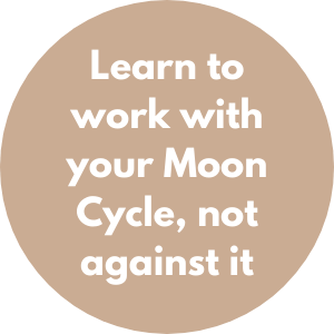 Learn to work with your Moon Cycle not against it