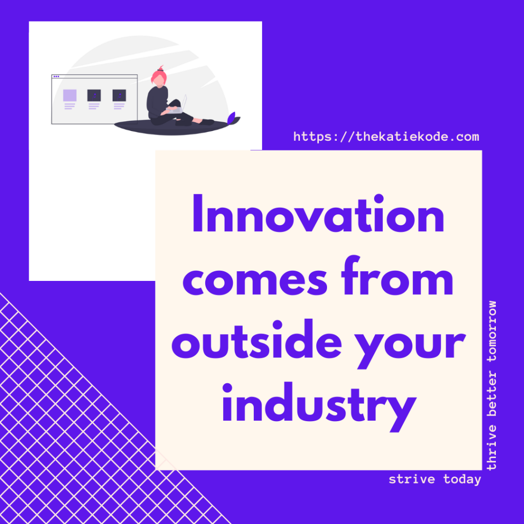Innovation comes from outside your industry