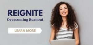 Access REIGNITE Overcoming Burnout on demand
